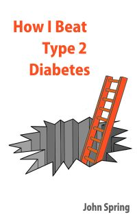 'How I Beat Type 2 Diabetes' by John Spring is available on Amazon. £7.99.